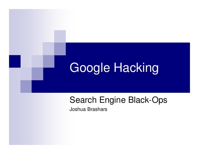 Google Hacking Search Engine Black-Ops Joshua Brashars
