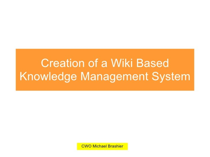 Creation of a Wiki Based Knowledge Management System
