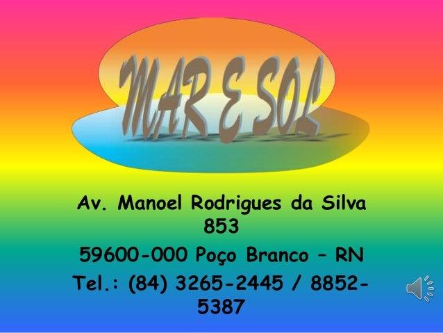 Av. Manoel Rodrigues da Silva 853 59600-000 Poço Branco – RN Tel.: (84) 3265-2445 / 88525387
