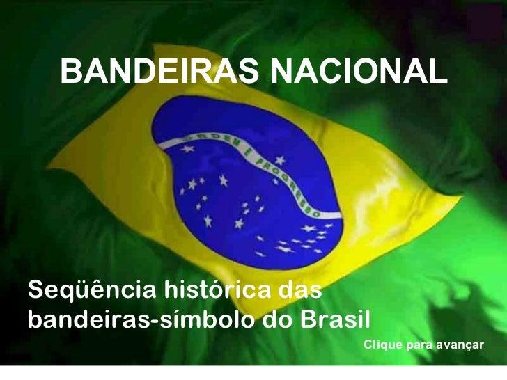 BANDEIRAS NACIONAL Clique para avançar Seqüência histórica das bandeiras-símbolo do Brasil