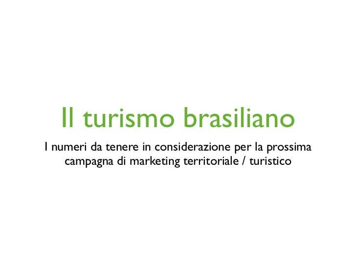 Il turismo brasilianoI numeri da tenere in considerazione per la prossima    campagna di marketing territoriale / turistico
