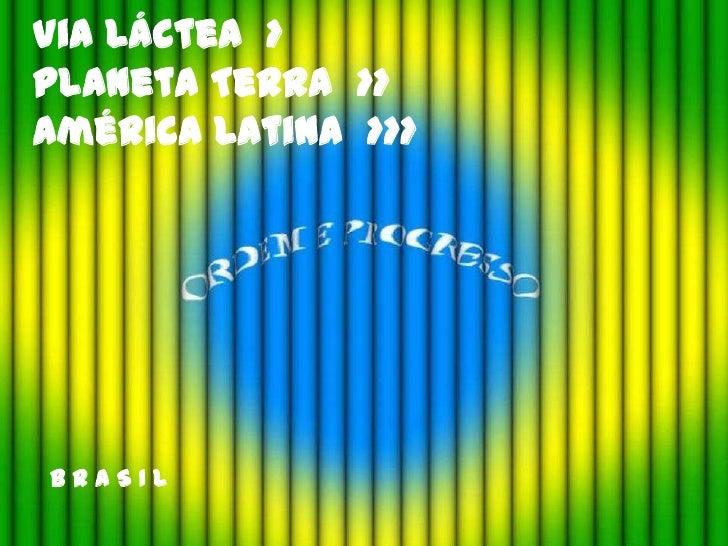 Via Láctea >Planeta Terra >>América Latina >>>BRASIL