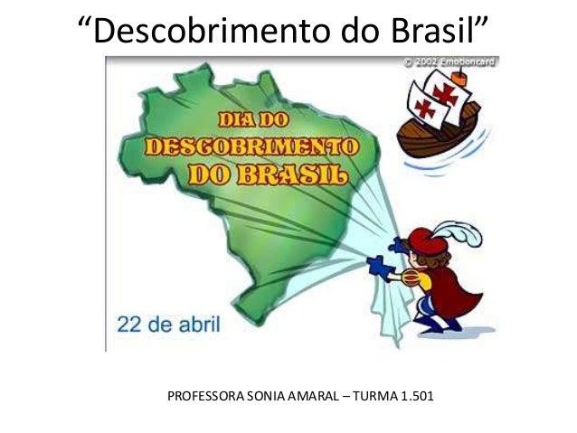 """Descobrimento do Brasil""  PROFESSORA SONIA AMARAL – TURMA 1.501"
