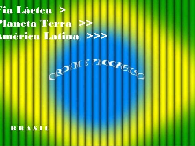 Via Láctea > Planeta Terra >> América Latina >>> B R A S I L