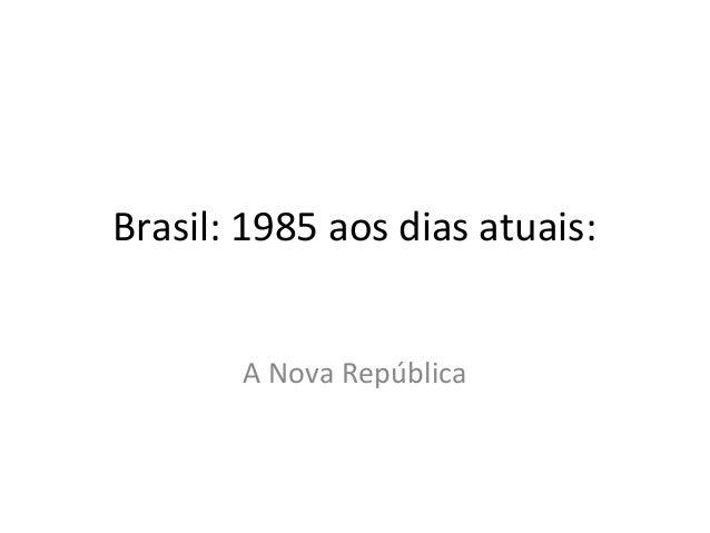 Brasil    1985 até itamar