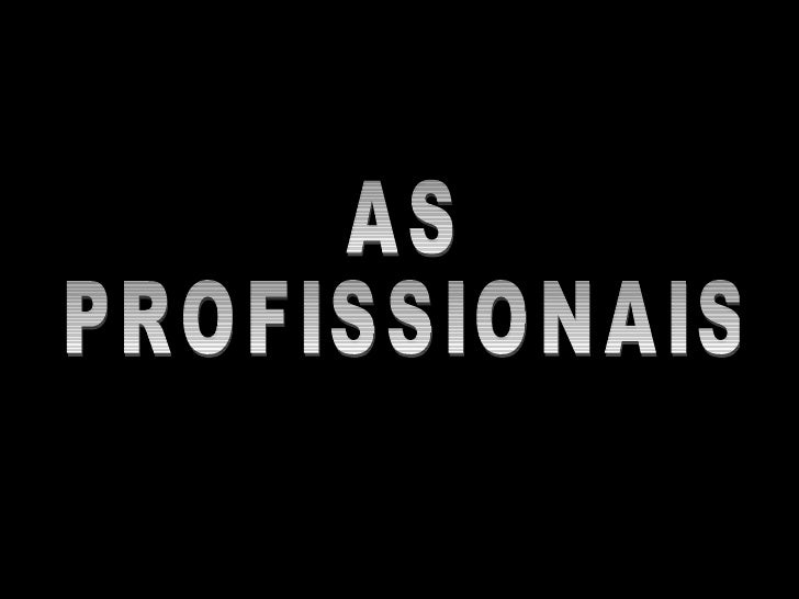 AS PROFISSIONAIS