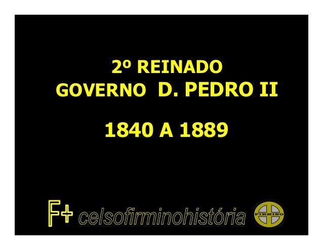 2º REINADOGOVERNO D. PEDRO II1840 A 1889