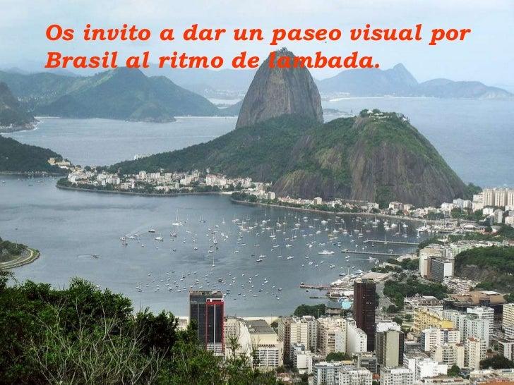 A. P. G. A Os invito a dar un paseo visual por Brasil al ritmo de lambada.