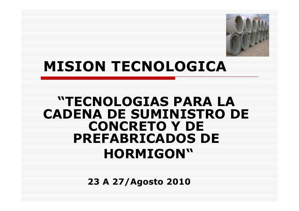 """MISION TECNOLOGICA    """"TECNOLOGIAS PARA LA CADENA DE SUMINISTRO DE       CONCRETO Y DE     PREFABRICADOS DE         HORMIG..."""
