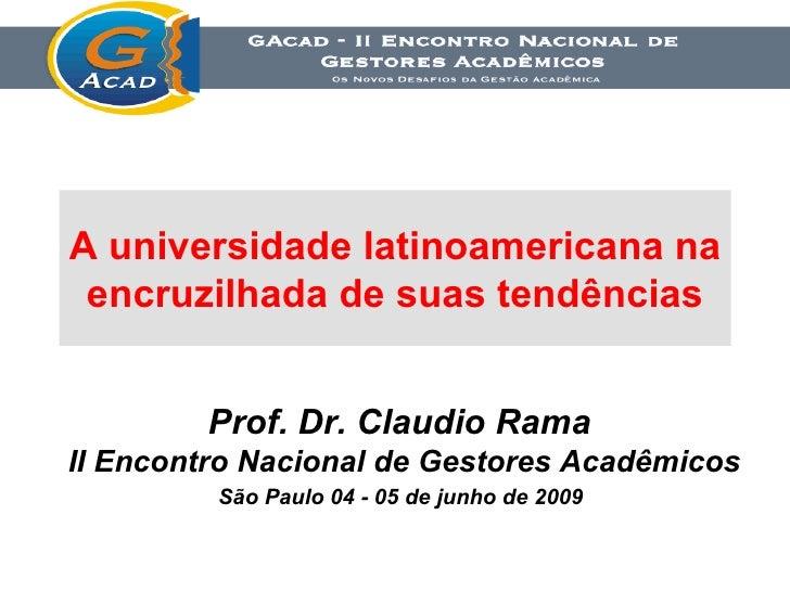 A universidade latinoamericana na  encruzilhada de suas tendências   Prof. Dr. Claudio Rama  II Encontro Nacional de Gesto...