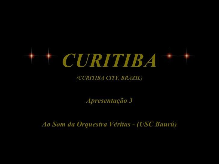 CURITIBA          (CURITIBA CITY, BRAZIL)             Apresentação 3Ao Som da Orquestra Véritas - (USC Baurú)