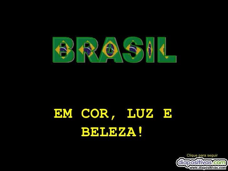 BRASIL EM COR, LUZ E BELEZA! Clique para seguir