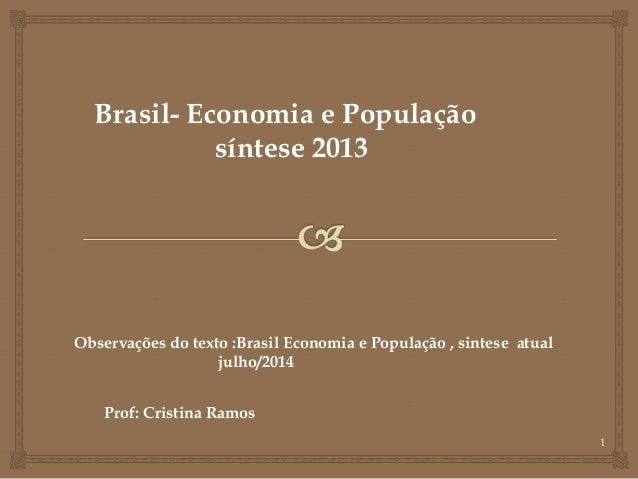 1 Brasil- Economia e População síntese 2013 Observações do texto :Brasil Economia e População , sintese atual julho/2014 P...