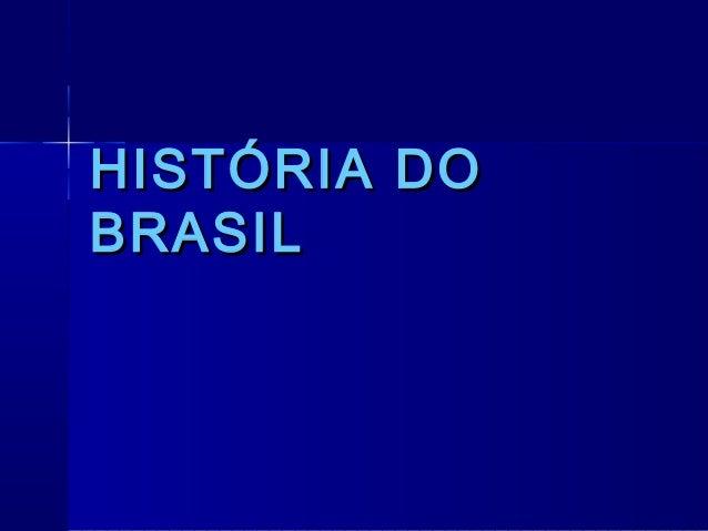 HISTÓRIA DOBRASIL