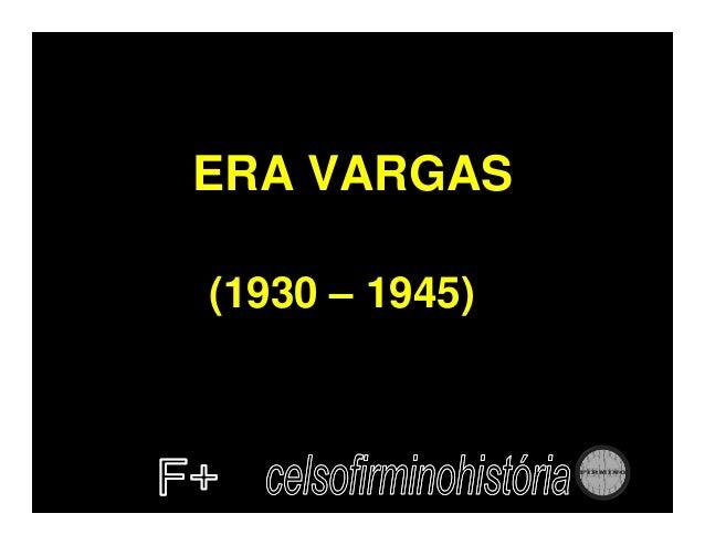 ERA VARGAS(1930 – 1945)