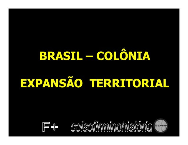 BRASIL – COLÔNIAEXPANSÃO TERRITORIAL