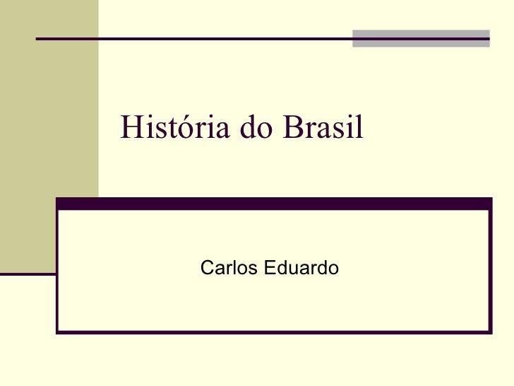 História do Brasil Carlos Eduardo