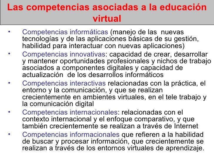 Las competencias asociadas a la educación virtual <ul><li>Competencias informáticas  (manejo de las  nuevas tecnologías y ...