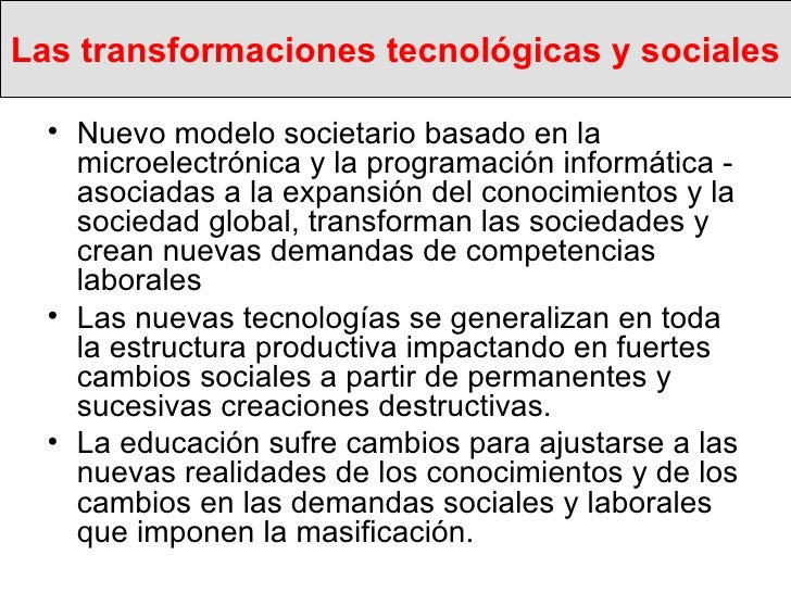 Las transformaciones tecnológicas y sociales  <ul><li>Nuevo modelo societario basado en la microelectrónica y la programac...