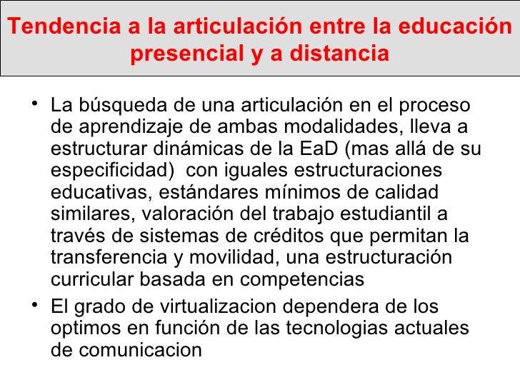 Tendencia a la articulación entre la educación presencial y a distancia <ul><li>La búsqueda de una articulación en el proc...