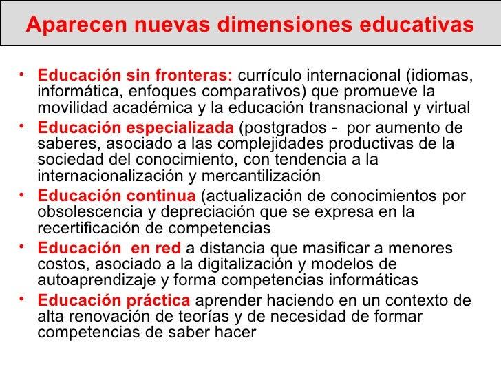 Aparecen nuevas dimensiones educativas <ul><li>Educación sin fronteras:  currículo internacional (idiomas, informática, en...