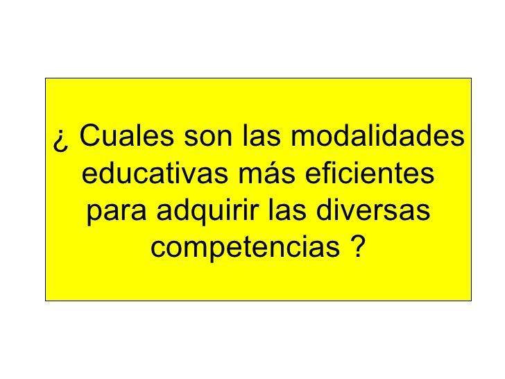¿ Cuales son las modalidades educativas más eficientes para adquirir las diversas competencias ?
