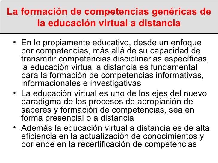 La formación de competencias genéricas de la educación virtual a distancia <ul><li>En lo propiamente educativo, desde un e...