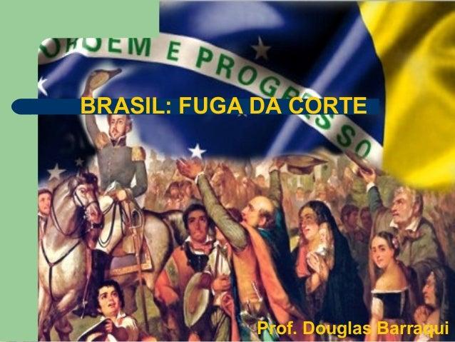 BRASIL: FUGA DA CORTEProf. Douglas Barraqui