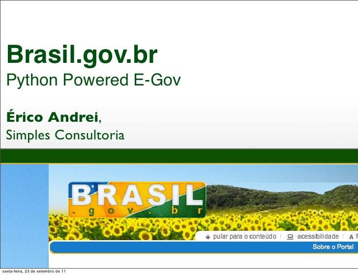 Brasil.gov.br Python Powered E-Gov Érico Andrei, Simples Consultoriasexta-feira, 23 de setembro de 11
