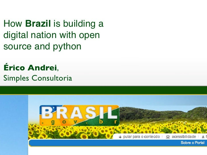 How Brazil is building adigital nation with opensource and pythonÉrico Andrei,Simples Consultoria