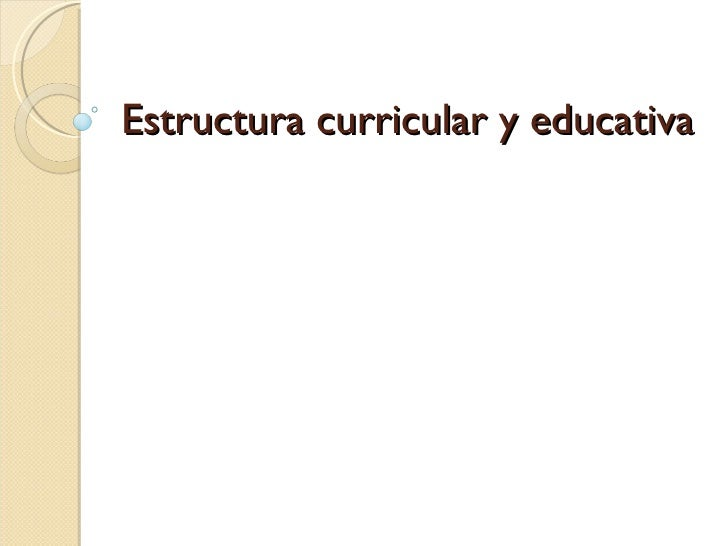 Estructura curricular y educativa