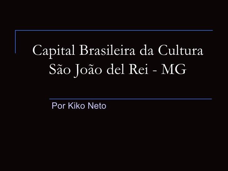Capital Brasileira da Cultura  São João del Rei - MG   Por Kiko Neto