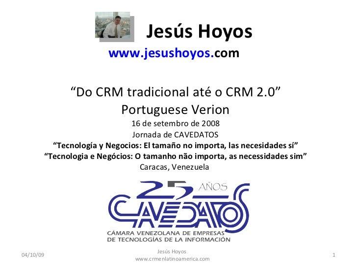 """Jesús Hoyos www .jesushoyos. com  """" Do CRM tradicional até o CRM 2.0 """" Portuguese Verion 16 de setembro de 2008  Jornada d..."""