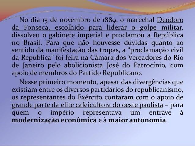 No dia 15 de novembro de 1889, o marechal Deodoroda Fonseca, escolhido para liderar o golpe militar,dissolveu o gabinete i...