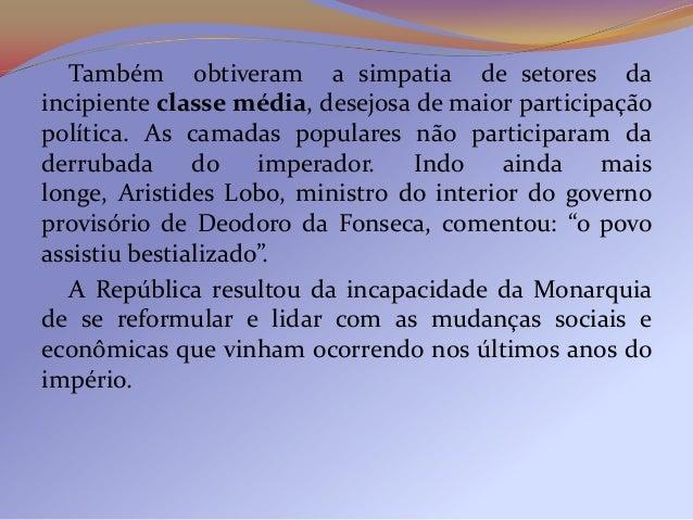 Também obtiveram a simpatia de setores daincipiente classe média, desejosa de maior participaçãopolítica. As camadas popul...