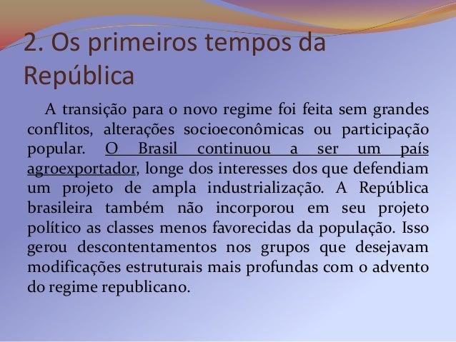 Dessa forma, o modelo da República que se instalouem território nacional não representava o pensamentode todos os que havi...