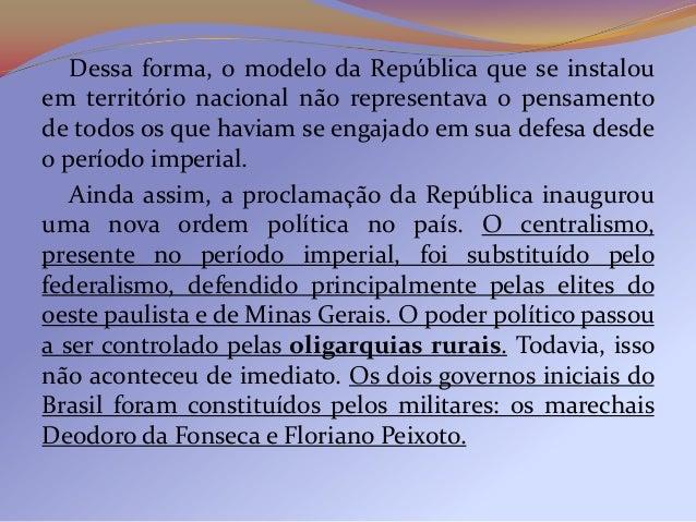 Esse período da Primeira República (1889-1894)correspondeu à República da Espada, sob a hegemoniado Exército.   Até que fo...