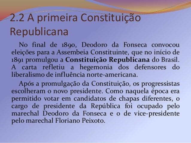 2.3 O governo constitucional deDeodoro   O marechal Deodoro permaneceu na presidência daRepública após a promulgação da Co...