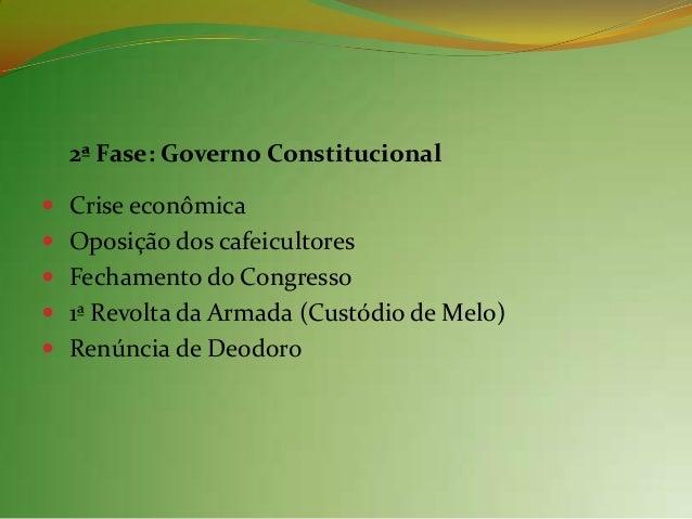 2.2 Governo de Floriano Peixoto Assumiu inicialmente sob apoio dos cafeicultorespaulistas Não cumpriu a Constituição no ...