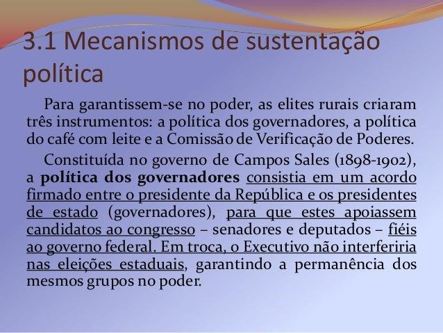 Para viabilizar a política dos governadores, o governofederal criou a Comissão Verificadora de Poderes.Composta por 5 parl...