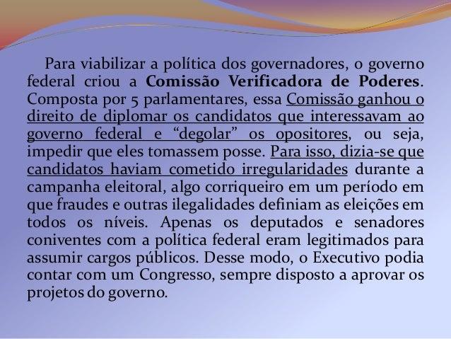 A consolidação do compromisso entre o governofederal e os presidentes de estado facilitou o predomíniopolítico dos dois es...