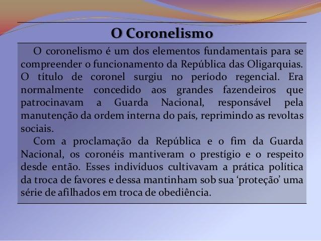 Os coronéis exerciam sua influência política na vizinhançade suas propriedades rurais – áreas consideradas comocurrais ele...