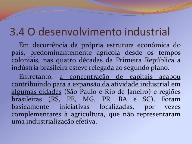 O dinheiro necessário às instalações industriaisprovinha de investidores brasileiros, principalmentecafeicultores, imigran...