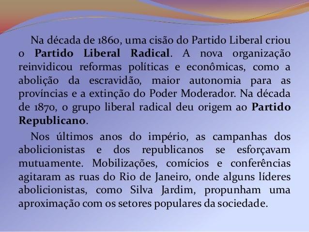 Na década de 1860, uma cisão do Partido Liberal criouo Partido Liberal Radical. A nova organizaçãoreinvidicou reformas pol...