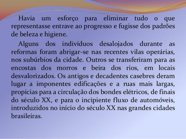 Ainda no Rio, em 1904, surgiu a Avenida Central(atual Avenida Rio Branco), planejada para dar maioracessibilidade ao porto...