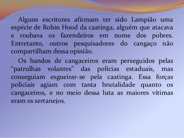 Lampião, Maria Bonita e outros cangaceirosmorreram numa emboscada em 1938. O cangaço perdeuforça na década seguinte, quand...
