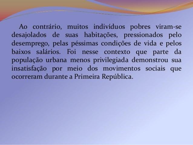 A Revolta da Vacina (1904)   Durante o governo de Rodrigues Alves (1902-1906), osaneamento e a modernização do Rio de Jane...