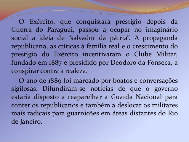 """O Exército, que conquistara prestígio depois daGuerra do Paraguai, passou a ocupar no imagináriosocial a ideia de """"salvado..."""