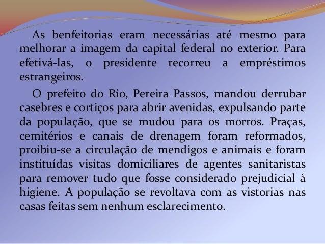 O combate as epidemias foi entregue ao médicosanitarista Oswaldo Cruz, que passou a implementaruma série de medidas de hig...