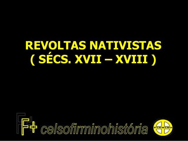 REVOLTAS NATIVISTAS ( SÉCS. XVII – XVIII )